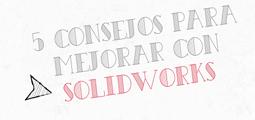 consejos para mejorar el uso de solidworks